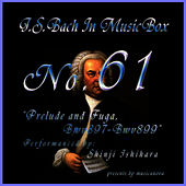 Play & Download Bach In Musical Box 61 / Prelude And Fugue Bwv897-899 by Shinji Ishihara | Napster