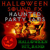 Halloween Sound FX - Haunted Party Jams by Halloween Hit Band