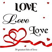 Play & Download Love Love Love ( 30 Greatest Hits of Love) by Various Artists | Napster