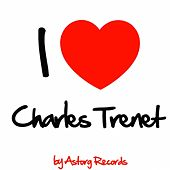 Play & Download I Love Charles Trenet (Best of Charles Trenet - Remastered Edition) by Charles Trenet | Napster