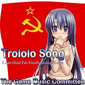 Play & Download Trololo Song (I Am Glad I'm Finally Going Home) by The Game Music Committee | Napster