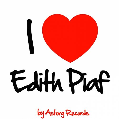 I Love Edith Piaf (Best of Edith Piaf - Remastered Edition) by Edith Piaf