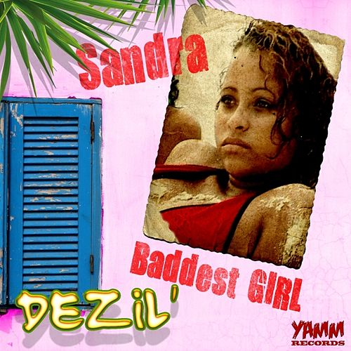 Play & Download Baddest Girl by Sandra | Napster