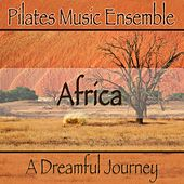 Play & Download Africa (A Dreamful Journey) by Pilates Music Ensemble | Napster