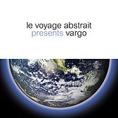 Play & Download Le voyage abstrait presents Vargo by Various Artists | Napster