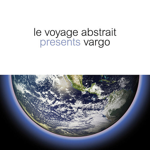 Le voyage abstrait presents Vargo by Various Artists