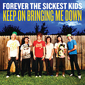 Play & Download Keep On Bringing Me Down by Forever the Sickest Kids | Napster