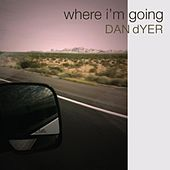 Where I'm Going by Dan Dyer