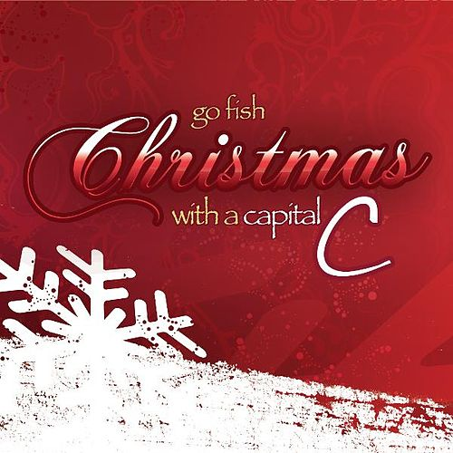 Play & Download Christmas With A Capital C (Snow: The Deluxe Edition) by Go Fish | Napster