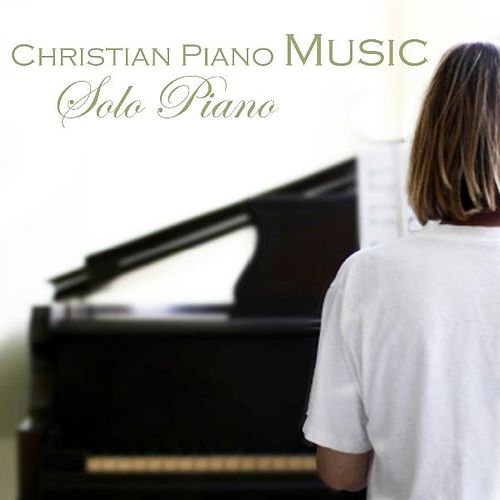 Play & Download Christian Piano Music - Christian Music For Solo Piano by Christian Piano Music | Napster