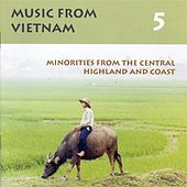 Play & Download Vietnam Music From Vietnam, Vol. 5: Minorities From the Central Highland and Coast by Various Artists | Napster