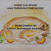 Over The River And Through The Wood! - Thanksgiving Holiday Song - Written By Lydia Maria Child 1844 by Grant Raymond Barrett