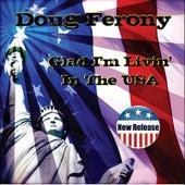 Glad I'm Livin' In the USA by Doug Ferony
