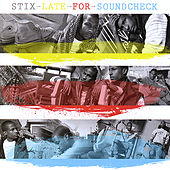 Play & Download Late For Soundcheck by Stix | Napster