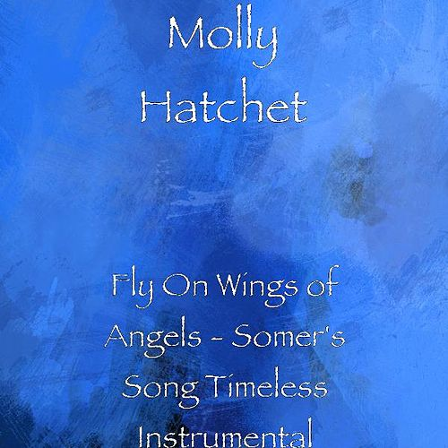 Play & Download Fly On Wings of Angels - Somer's Song Timeless Instrumental by Molly Hatchet | Napster