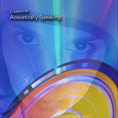 Play & Download Acoustically Speaking by Lisa Smith | Napster
