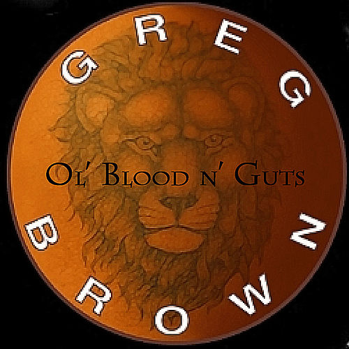 Ol' Blood N' Guts by Greg Brown