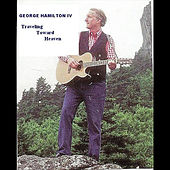 Play & Download Traveling Toward Heaven by George Hamilton IV | Napster