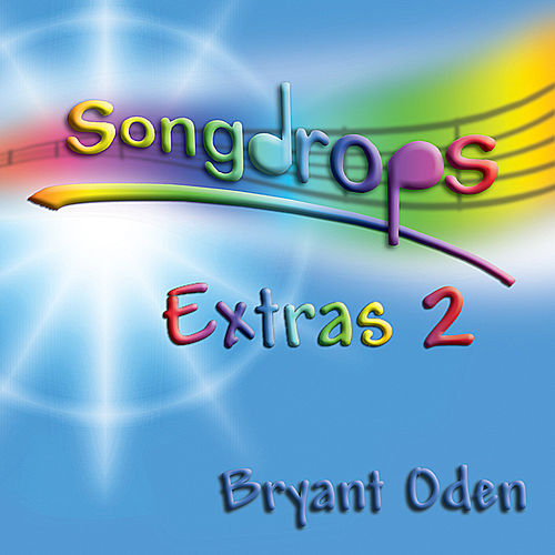 Play & Download Songdrops: Extras 2 by Bryant Oden | Napster