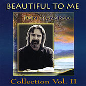Play & Download Beautiful to Me: Don Francisco Collection, Vol. 2 by Don Francisco | Napster