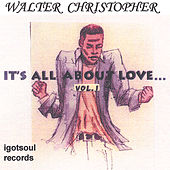 Play & Download Its All About Love, Vol.1 by Walter Christopher | Napster