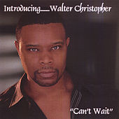 Play & Download Can't Wait by Walter Christopher | Napster