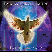 Play & Download Paix Amour et Lumiere by Patrick Bernard | Napster