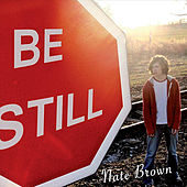 Be Still by Nate Brown