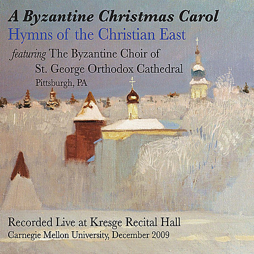 A Byzantine Christmas Carol: Hymns of the Christian East by The Byzantine Choir of St George Orthodox Cathedral
