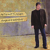 Play & Download Things Are Looking Up by Pete Huttlinger | Napster