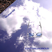 Play & Download Electraluxurious! by Michael Hill | Napster