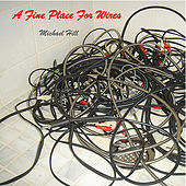 Play & Download A Fine Place For Wires by Michael Hill | Napster