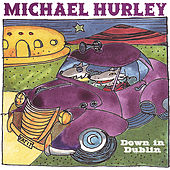 Play & Download Down in Dublin by Michael Hurley | Napster
