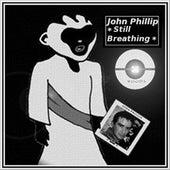 Still Breathing by John Phillip