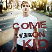 Come On Kid by Josiah Leming