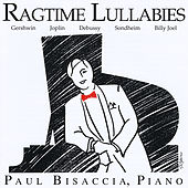 Play & Download Ragtime Lullabies: Gershwin, Joplin, Debussy, Billy Joel, Sondheim, Andrew Lloyd Webber by Paul Bisaccia | Napster