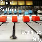 Learn to Sing (singing Lessons) by Brian Sutton