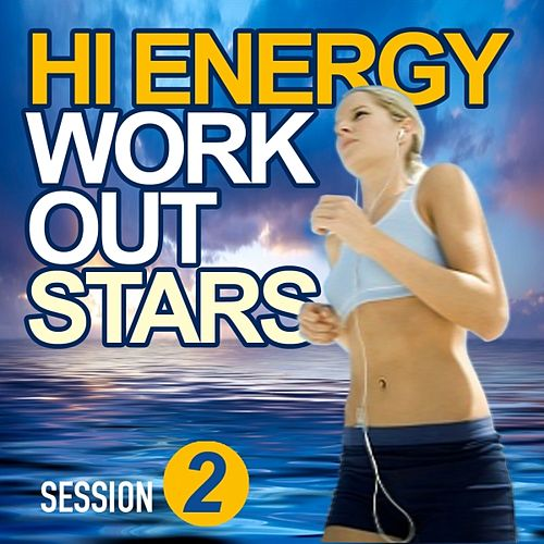 Play & Download Hi Energy Workout Stars (Session 2) by Various Artists | Napster