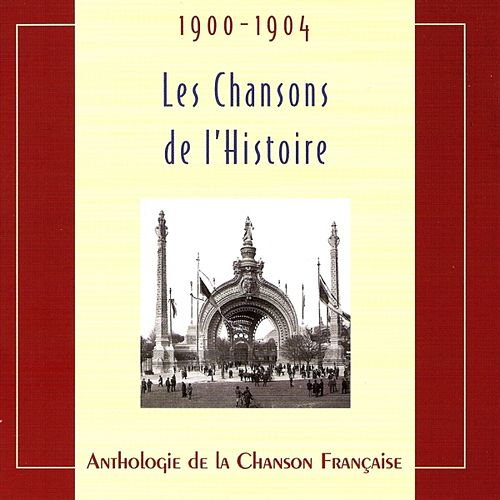 Play & Download Les chansons de l'Histoire 1900-1904 by Various Artists | Napster