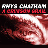 Play & Download A Crimson Grail: For 200 Electric Guitars by Rhys Chatham | Napster