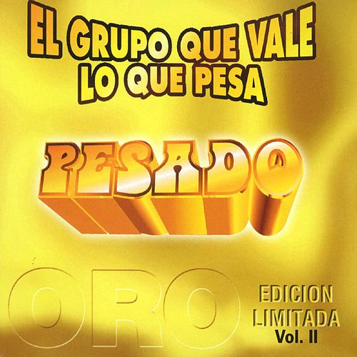 Play & Download El grupo que vale lo que pesa Vol. II by Pesado | Napster