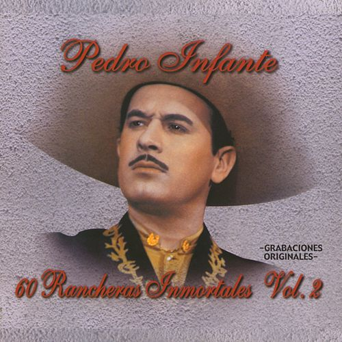 60 Rancheras Inmortales Vol. 2 by Pedro Infante