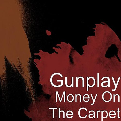 Money On The Carpet by Gunplay