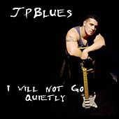 I Will Not Go Quietly by JP Blues Band