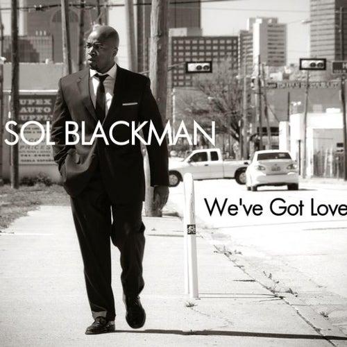 We've Got Love by Sol Blackman