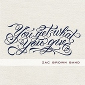 Play & Download You Get What You Give by Zac Brown Band | Napster