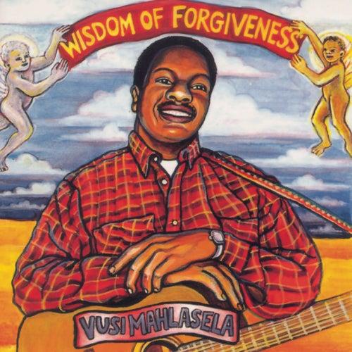 Wisdom Of Forgiveness by Vusi Mahlasela