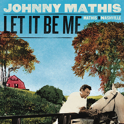 Play & Download Let It Be Me - Mathis In Nashville by Johnny Mathis | Napster