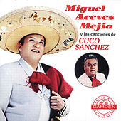 Play & Download Miguel Aceves Mejia Y Las Canciones De Cuco Sanchez by Various Artists | Napster