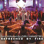 Refreshed By Fire by Shekinah Glory Ministry